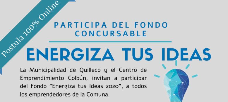 """ATENCIÓN EMPRENDEDORES DE LA COMUNA: La Municipalidad de Quilleco y el Centro de Emprendimiento Colbún, invitan a participar del Fondo """"Energiza tus Ideas 2020""""."""