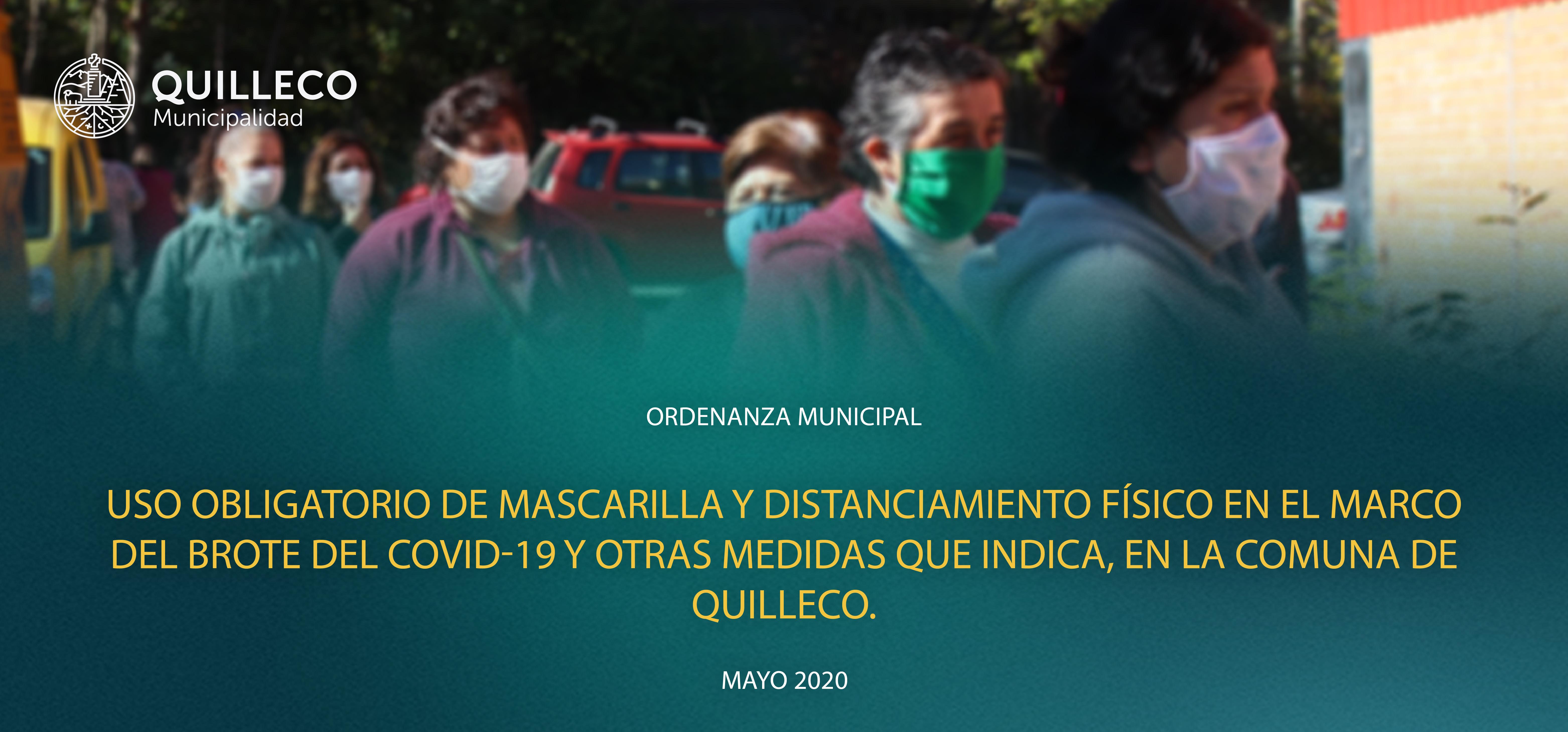ORDENANZA MUNICIPAL – USO OBLIGATORIO DE MASCARILLA Y DISTANCIAMIENTO FÍSICO EN EL MARCO DEL BROTE DEL COVID-19 EN LA COMUNA DE QUILLECO.
